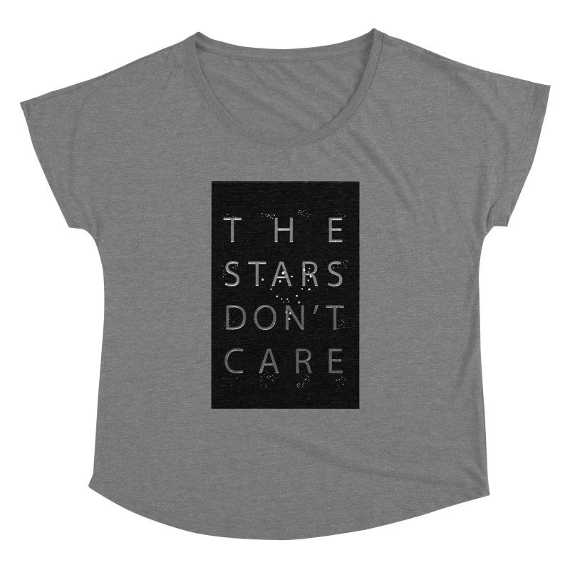The Stars Don't Care Women's Dolman Scoop Neck by Stephanie Gobby's Artist Shop