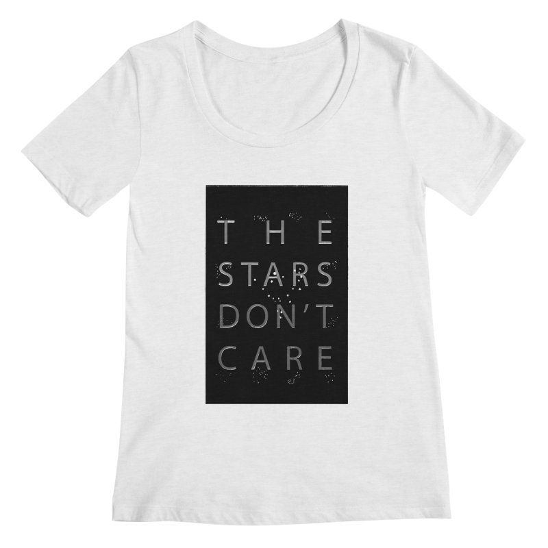 The Stars Don't Care Women's Scoop Neck by Stephanie Gobby's Artist Shop