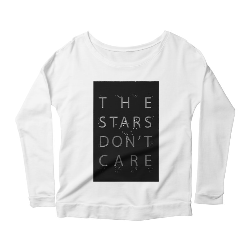 The Stars Don't Care Women's Scoop Neck Longsleeve T-Shirt by Stephanie Gobby's Artist Shop