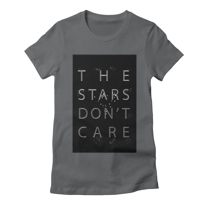 The Stars Don't Care Women's Fitted T-Shirt by Stephanie Gobby's Artist Shop