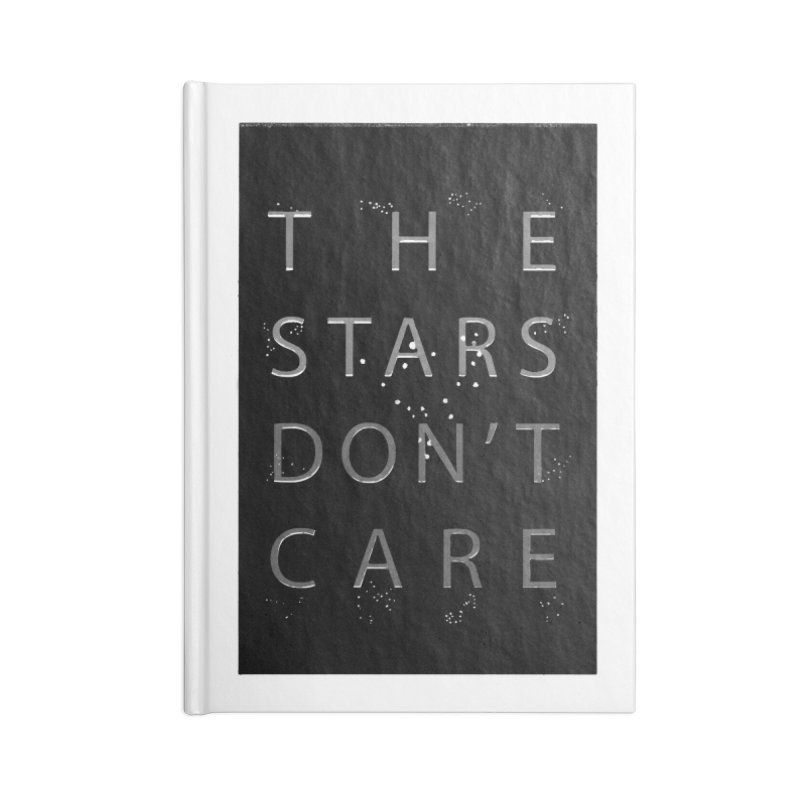 The Stars Don't Care Accessories Blank Journal Notebook by Stephanie Gobby's Artist Shop