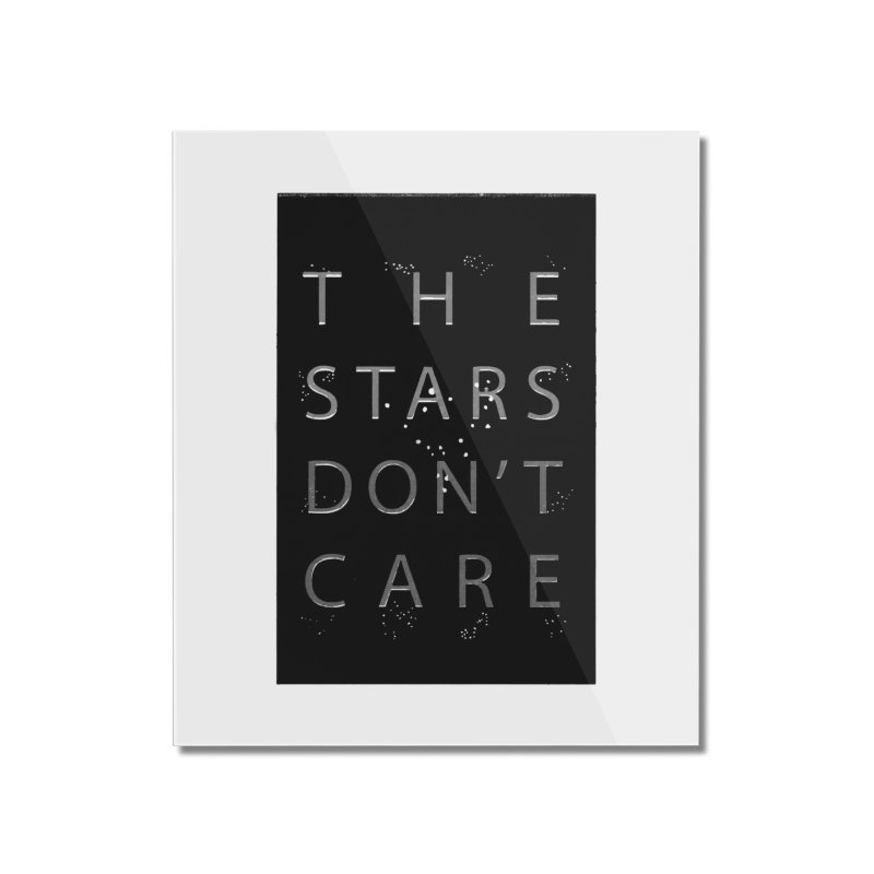 The Stars Don't Care Home Mounted Acrylic Print by Stephanie Gobby's Artist Shop