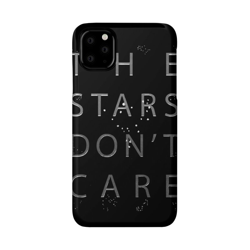 The Stars Don't Care Accessories Phone Case by Stephanie Gobby's Artist Shop