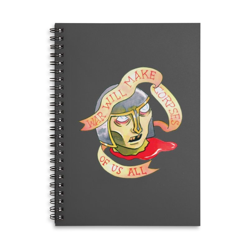 War Will Make Corpses of Us All Accessories Lined Spiral Notebook by Stephanie Gobby's Artist Shop