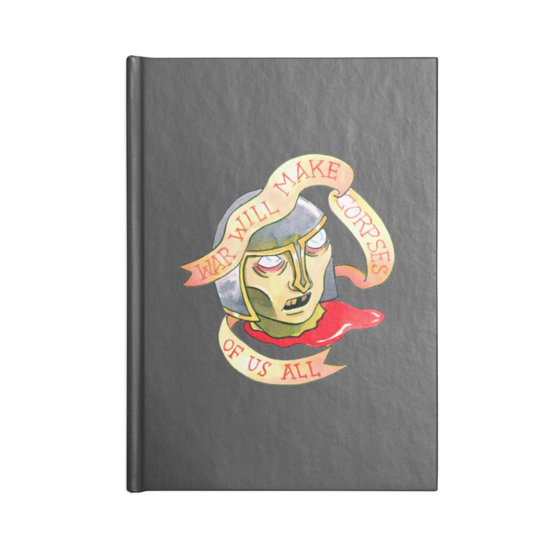 War Will Make Corpses of Us All Accessories Lined Journal Notebook by Stephanie Gobby's Artist Shop