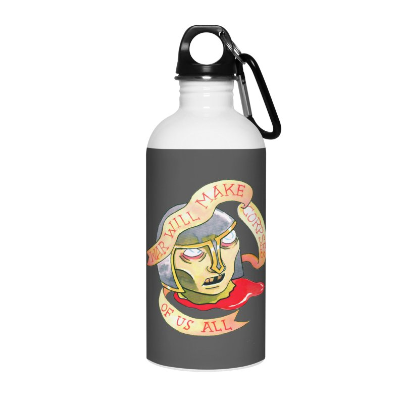 War Will Make Corpses of Us All Accessories Water Bottle by Stephanie Gobby's Artist Shop
