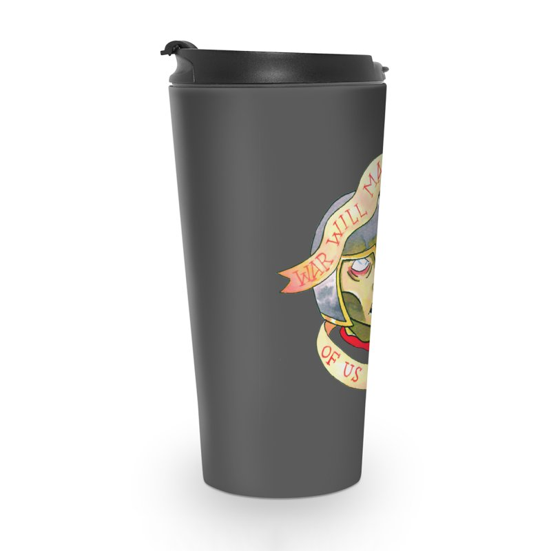 War Will Make Corpses of Us All Accessories Travel Mug by Stephanie Gobby's Artist Shop