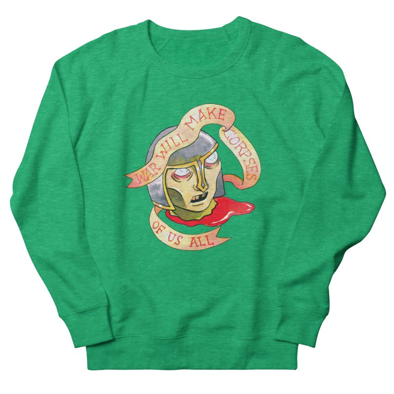 War Will Make Corpses of Us All Women's Sweatshirt by Stephanie Gobby's Artist Shop