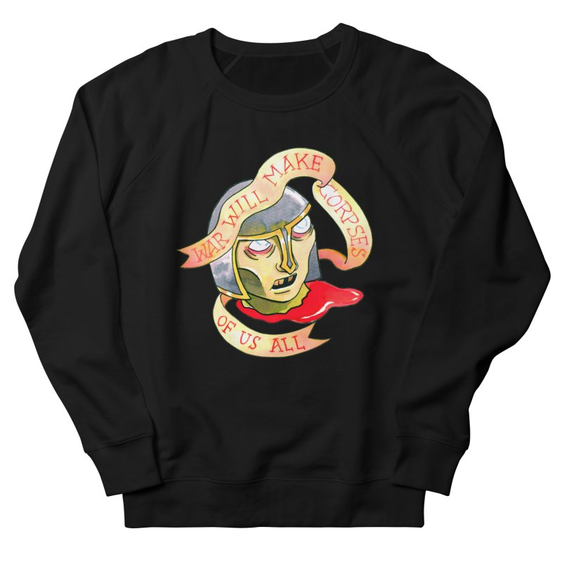 War Will Make Corpses of Us All Women's French Terry Sweatshirt by Stephanie Gobby's Artist Shop