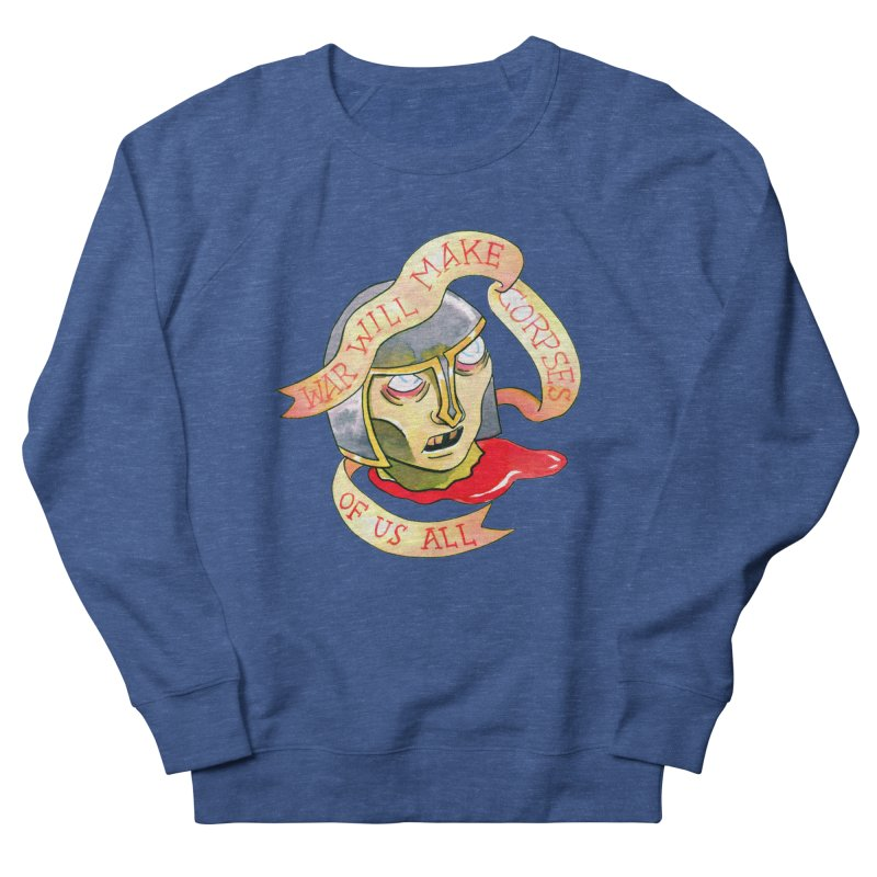 War Will Make Corpses of Us All Men's Sweatshirt by Stephanie Gobby's Artist Shop