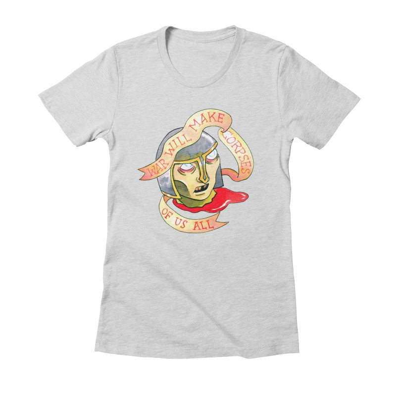 War Will Make Corpses of Us All Women's Fitted T-Shirt by Stephanie Gobby's Artist Shop