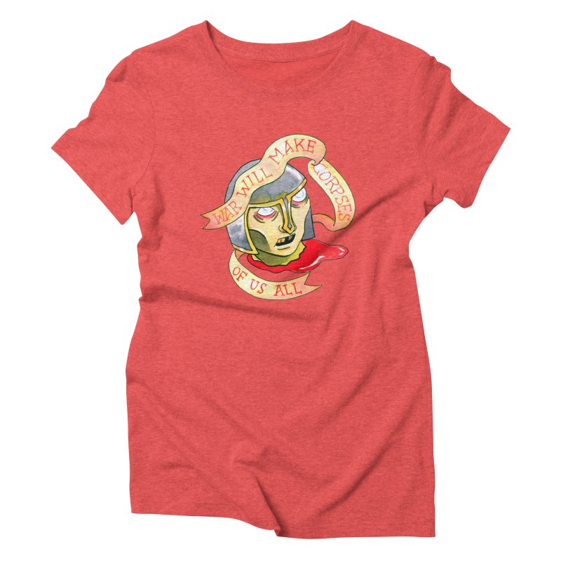 War Will Make Corpses of Us All Women's Triblend T-Shirt by Stephanie Gobby's Artist Shop