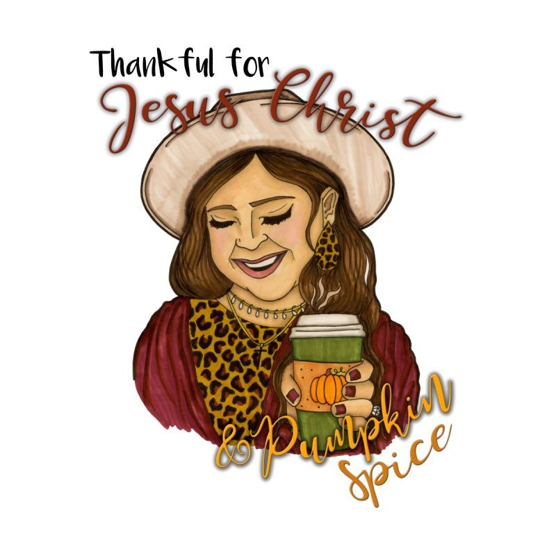 Thankful for Jesus Christ & Pumpkin Spice Women's T-Shirt by Art and Clothing by Stephanie Ham