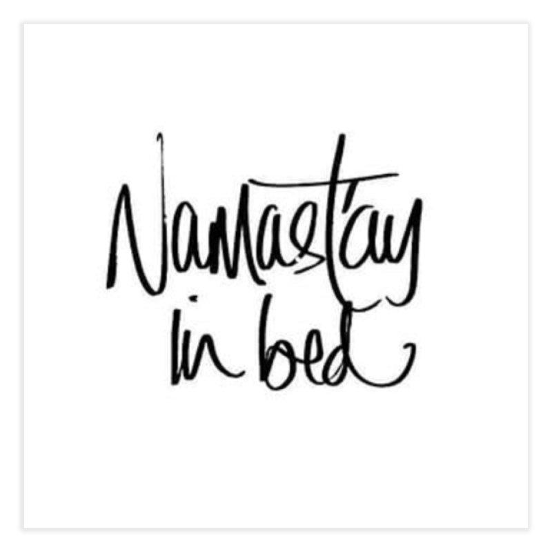 Namast'ay in bed Home Fine Art Print by stephaniemcdonald's Artist Shop