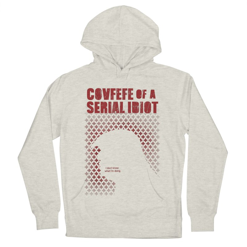Covfefe of a Serial Idiot Women's Pullover Hoody by stephencase's Artist Shop