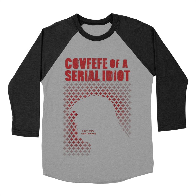 Covfefe of a Serial Idiot Women's Baseball Triblend T-Shirt by stephencase's Artist Shop