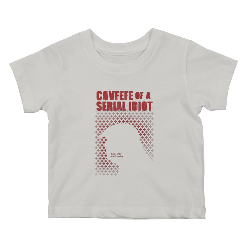 Covfefe of a Serial Idiot Kids Baby T-Shirt by stephencase's Artist Shop