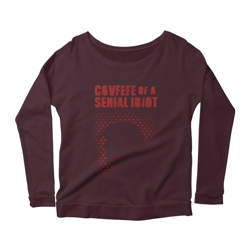 Covfefe of a Serial Idiot Women's Longsleeve Scoopneck  by stephencase's Artist Shop