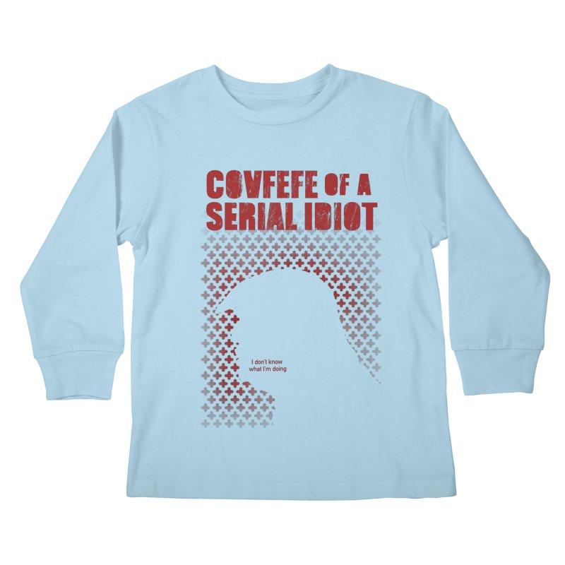 Covfefe of a Serial Idiot Kids Longsleeve T-Shirt by stephencase's Artist Shop