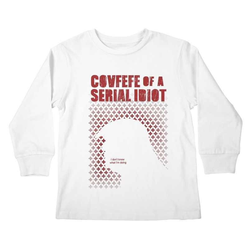 Covfefe of a Serial Idiot Kids Longsleeve T-Shirt by stephencase's Artist Shop