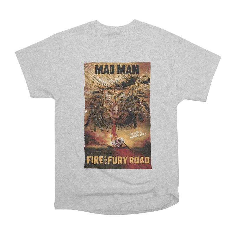 Fire & Fury Road Women's Classic Unisex T-Shirt by stephencase's Artist Shop