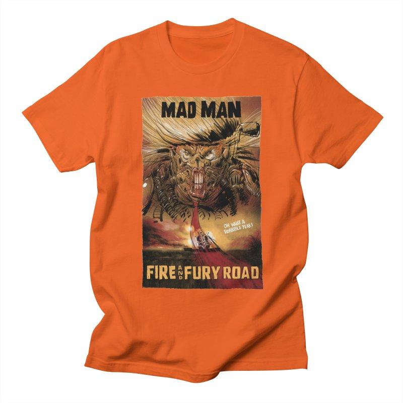 Fire & Fury Road Women's Unisex T-Shirt by stephencase's Artist Shop