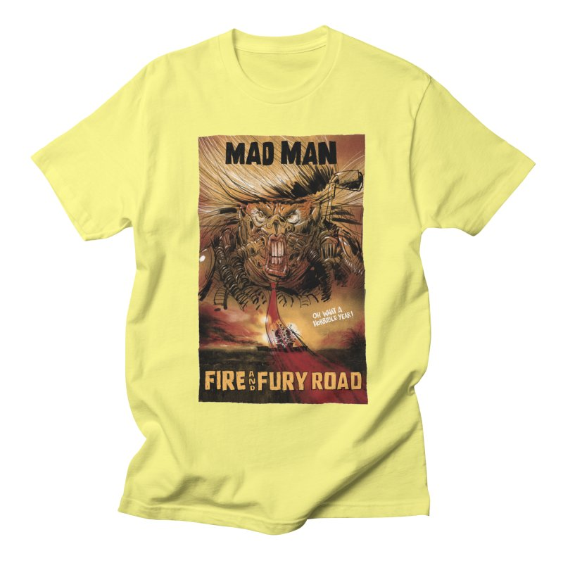 Fire & Fury Road Women's Unisex T-Shirt by stephencase's Artist Shop