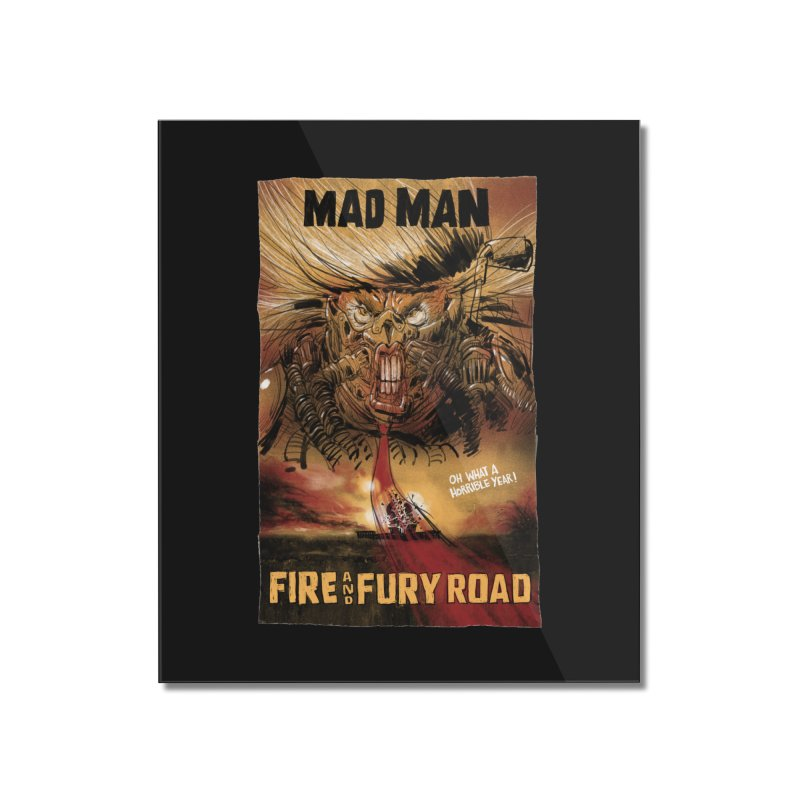 Fire & Fury Road Home Mounted Acrylic Print by stephencase's Artist Shop