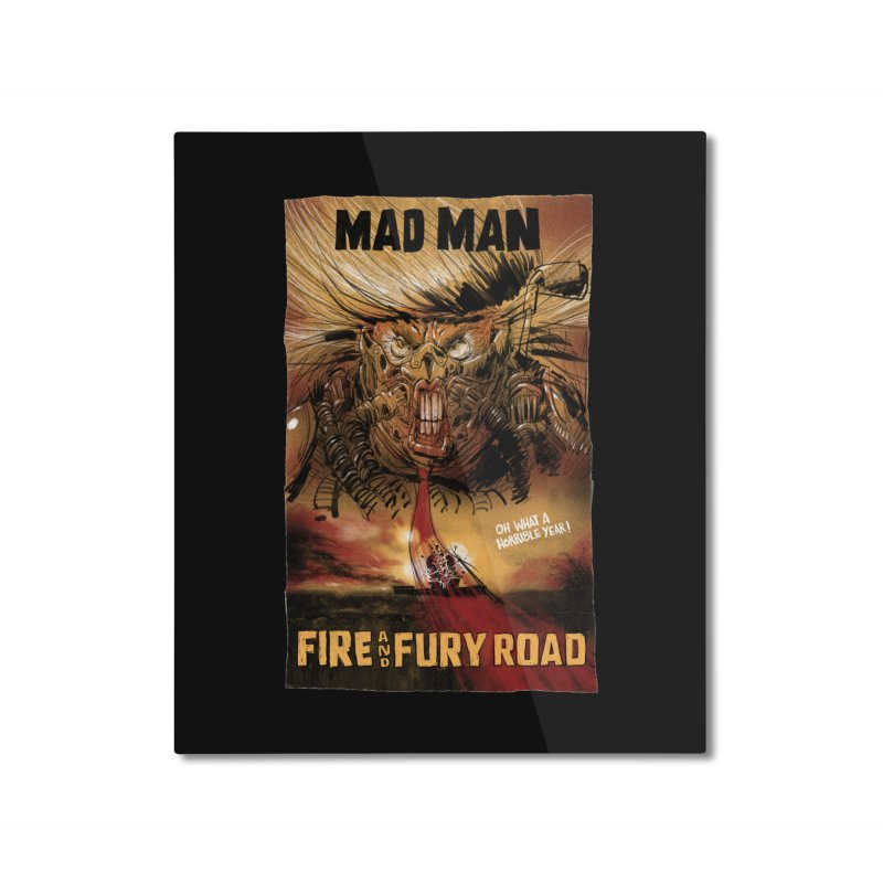 Fire & Fury Road Home Mounted Aluminum Print by stephencase's Artist Shop