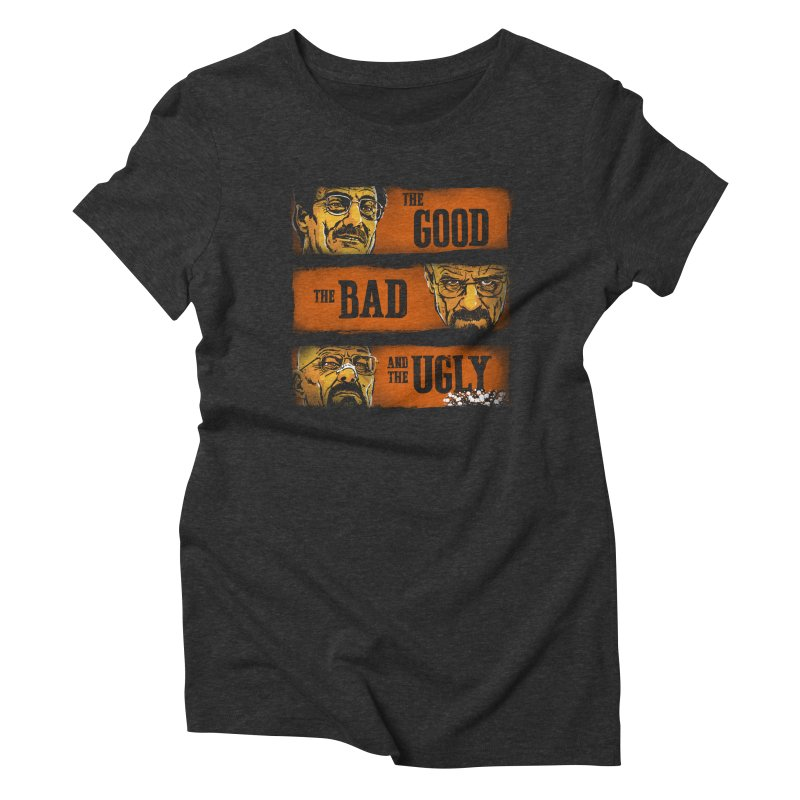 The Good, the Breaking Bad and the Ugly Women's Triblend T-Shirt by stephencase's Artist Shop