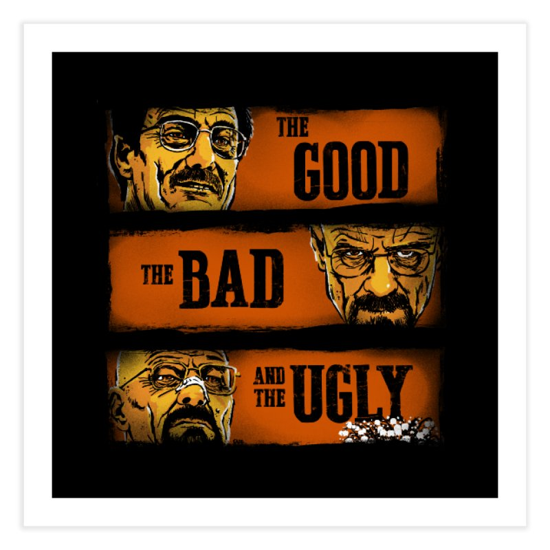 The Good, the Breaking Bad and the Ugly Home Fine Art Print by stephencase's Artist Shop