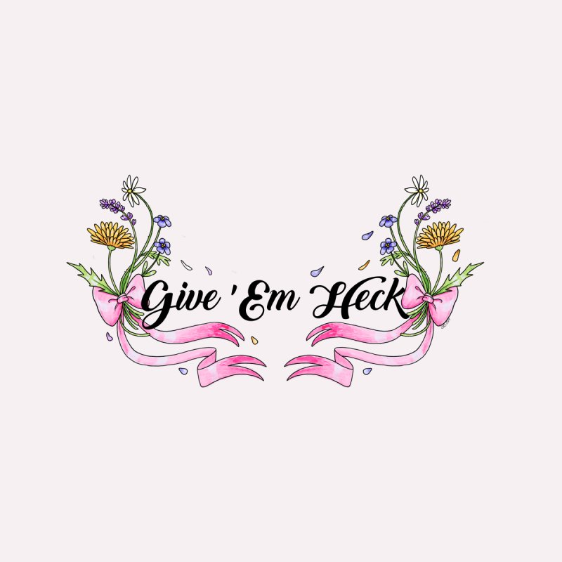 Give 'Em Heck by Steph Stanga's Artist Shop
