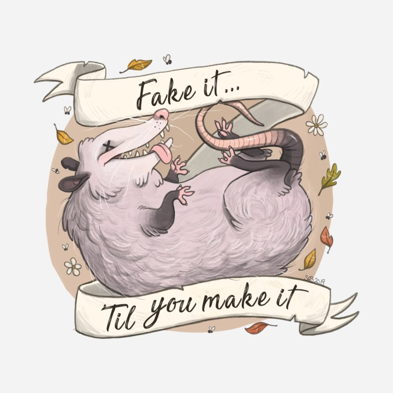 Fake It 'Til You Make It by Steph Stanga's Artist Shop