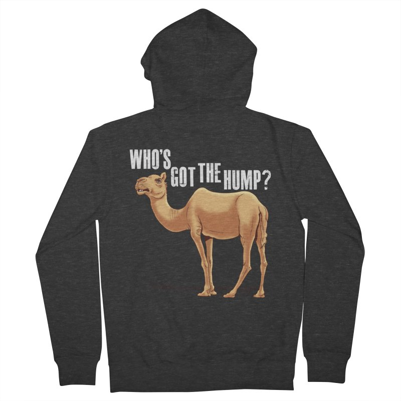 Who's got the Hump Men's French Terry Zip-Up Hoody by steveash's Artist Shop