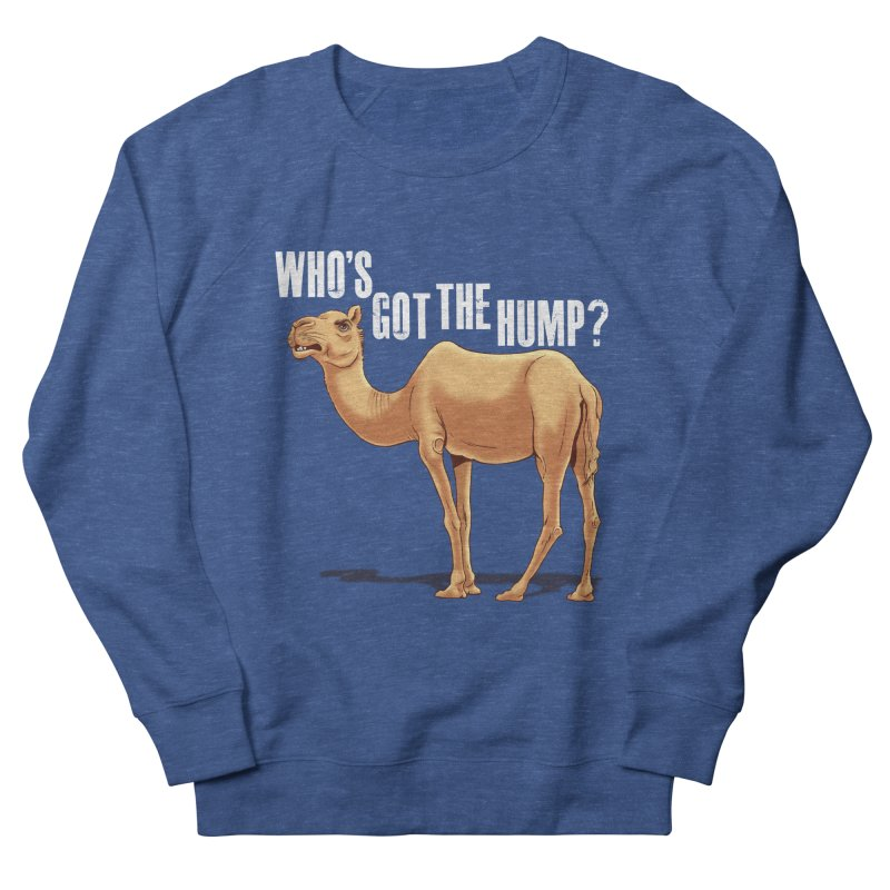 Who's got the Hump Women's French Terry Sweatshirt by steveash's Artist Shop