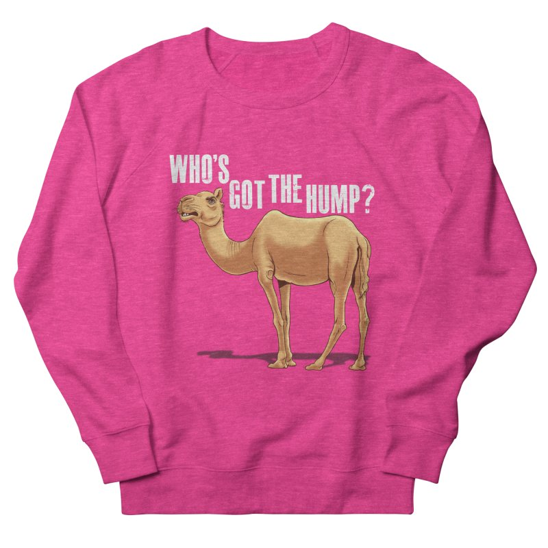 Who's got the Hump Women's Sweatshirt by steveash's Artist Shop