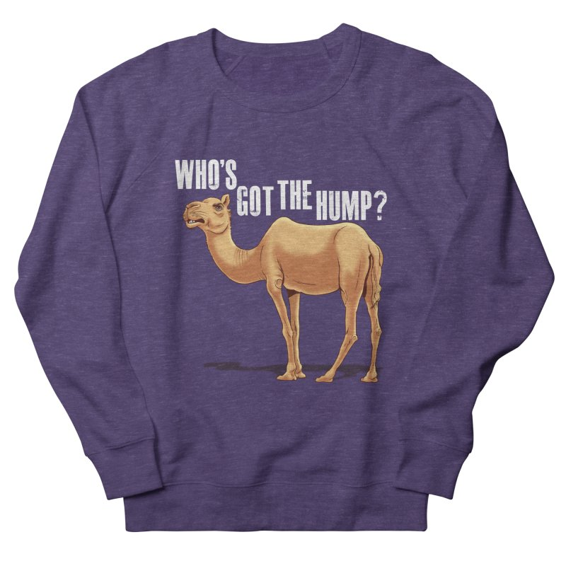 Who's got the Hump Men's French Terry Sweatshirt by steveash's Artist Shop