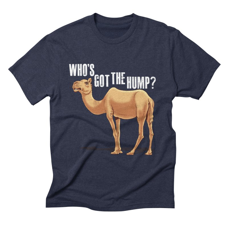 Who's got the Hump Men's Triblend T-Shirt by steveash's Artist Shop