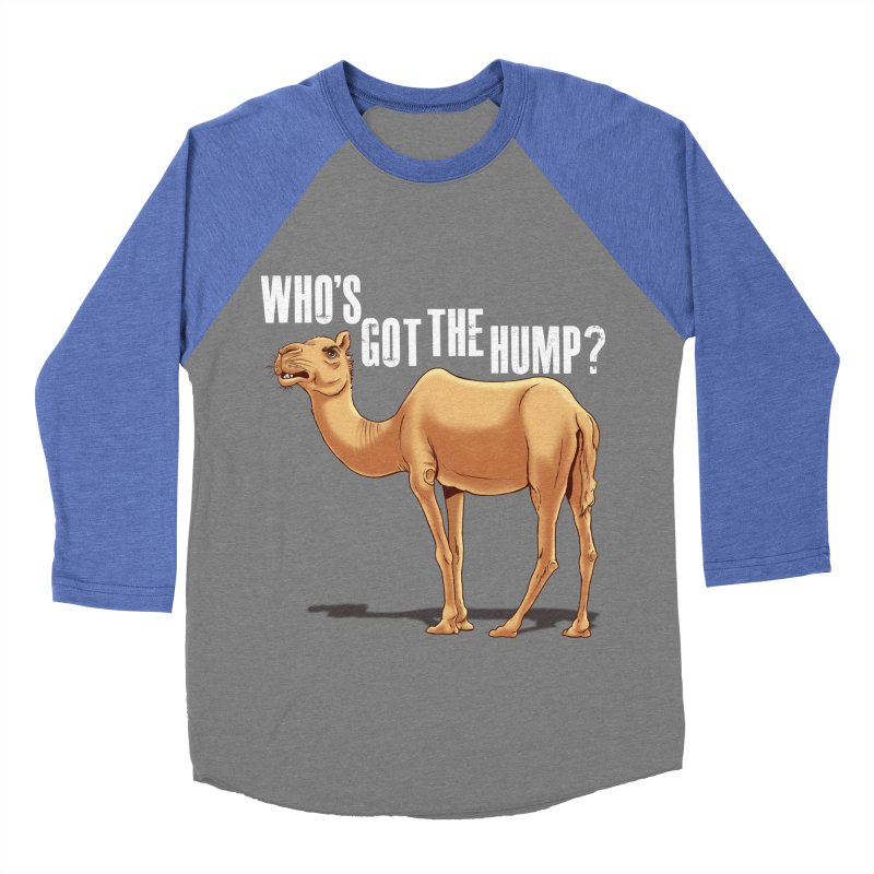 Who's got the Hump Women's Baseball Triblend Longsleeve T-Shirt by steveash's Artist Shop