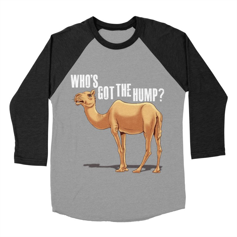 Who's got the Hump Women's Baseball Triblend Longsleeve T-Shirt by steveash's Artist Shop