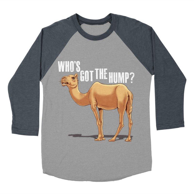 Who's got the Hump Men's Baseball Triblend Longsleeve T-Shirt by steveash's Artist Shop