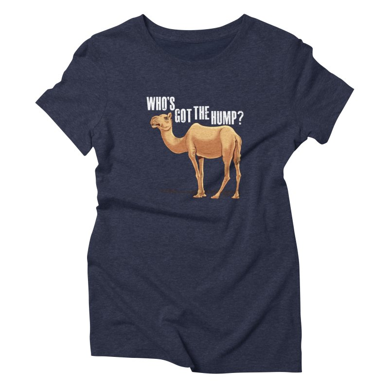 Who's got the Hump Women's T-Shirt by steveash's Artist Shop