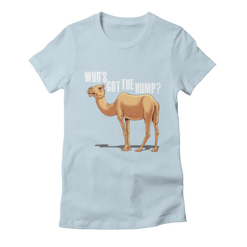 Who's got the Hump Women's Fitted T-Shirt by steveash's Artist Shop