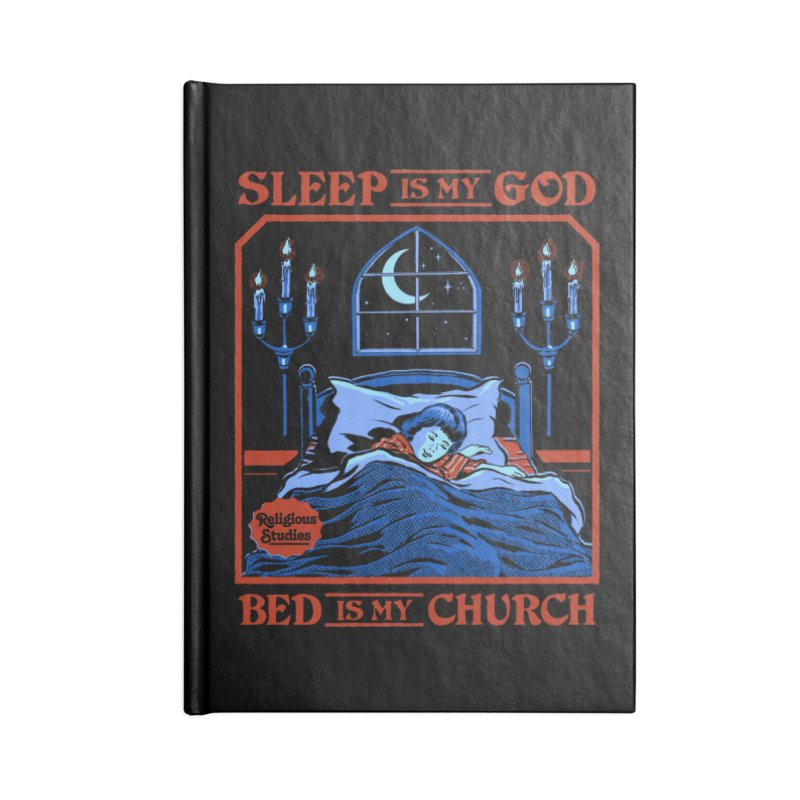 Sleep is my God Accessories Lined Journal Notebook by Steven Rhodes
