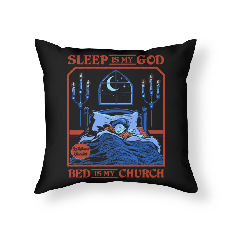 Sleep is my God Home Throw Pillow by Steven Rhodes