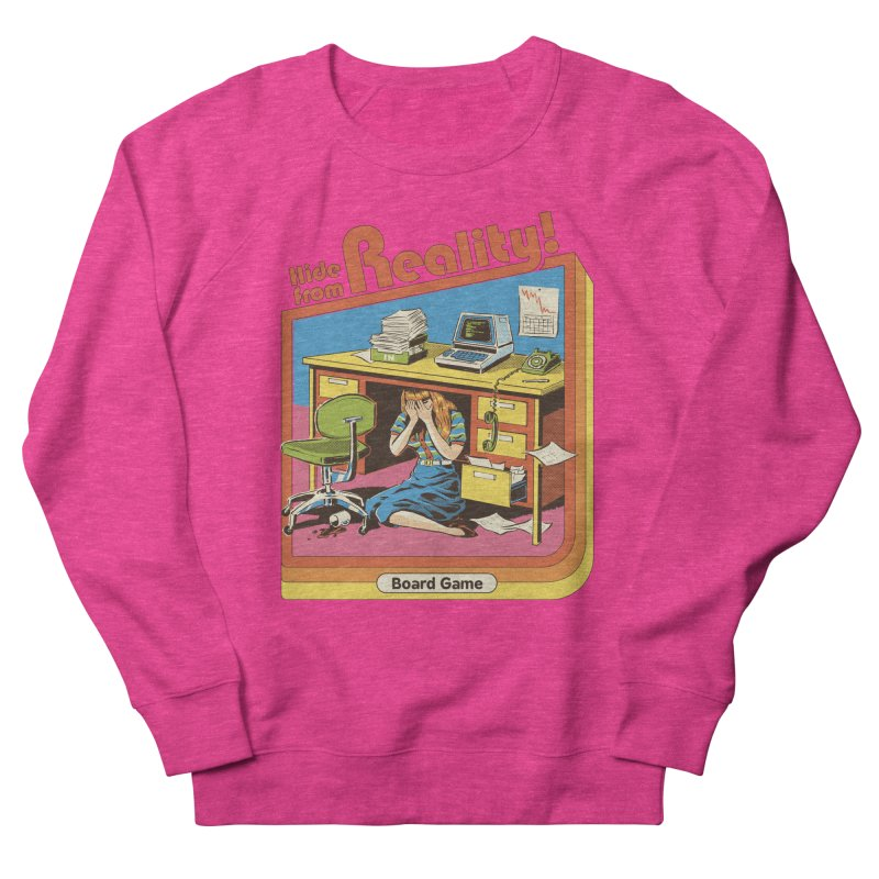 Hide From Reality Women's French Terry Sweatshirt by Steven Rhodes