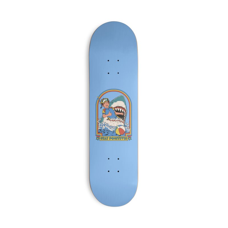 Stay Positive Accessories Deck Only Skateboard by Steven Rhodes