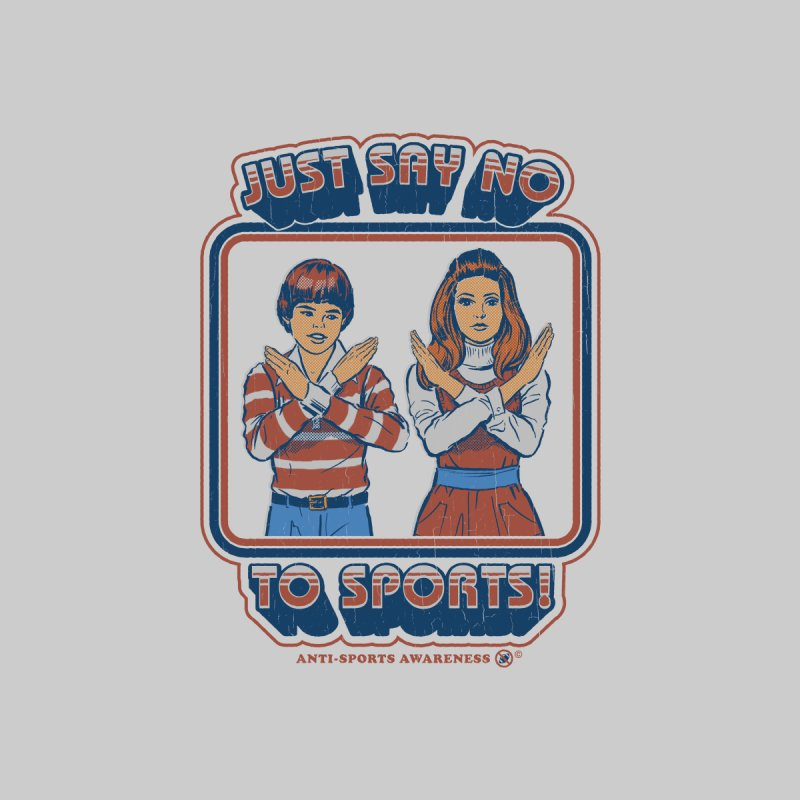 Say No To Sports Women's T-Shirt by Steven Rhodes