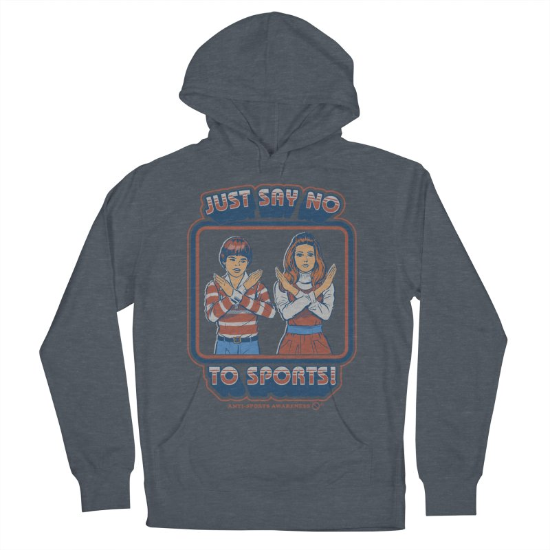 Say No To Sports Women's French Terry Pullover Hoody by Steven Rhodes