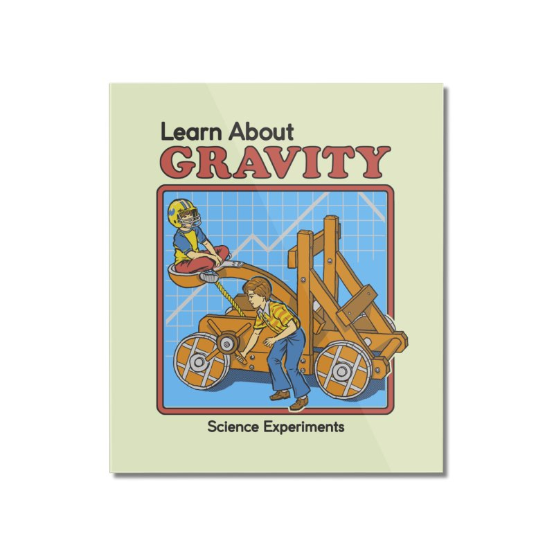 Learn about Gravity Home Mounted Acrylic Print by Steven Rhodes